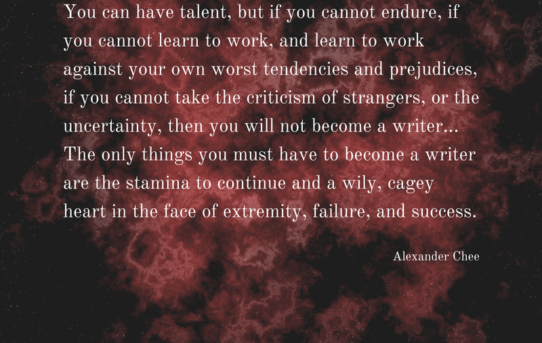 Alexander Chee: The Only Things You Must Have to Become a Writer